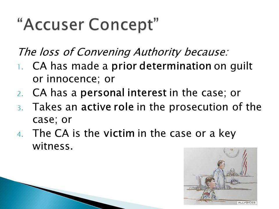 Accuser Concept The loss of Convening Authority because: