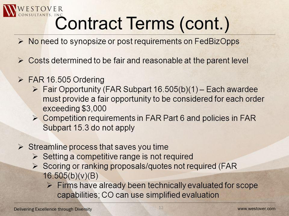 Contract Terms (cont.) No need to synopsize or post requirements on FedBizOpps. Costs determined to be fair and reasonable at the parent level.