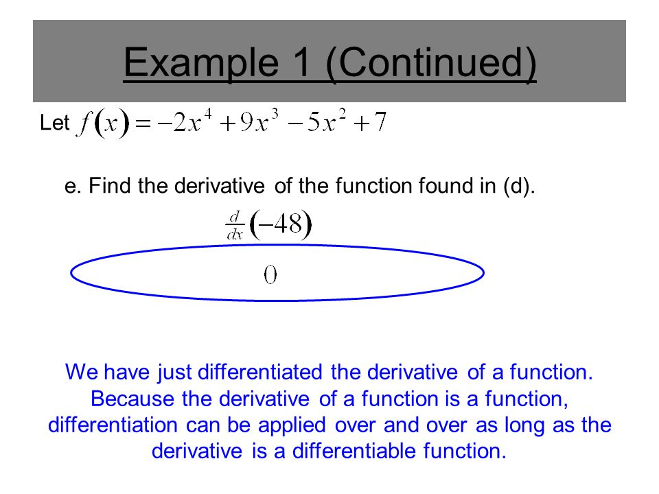 Example 1 (Continued) Let e. Find the derivative of the function found in (d).