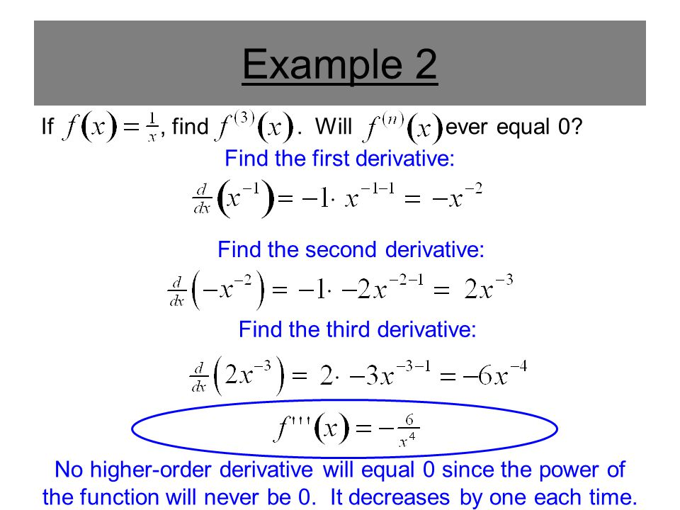 Example 2 If , find . Will ever equal 0 Find the first derivative: