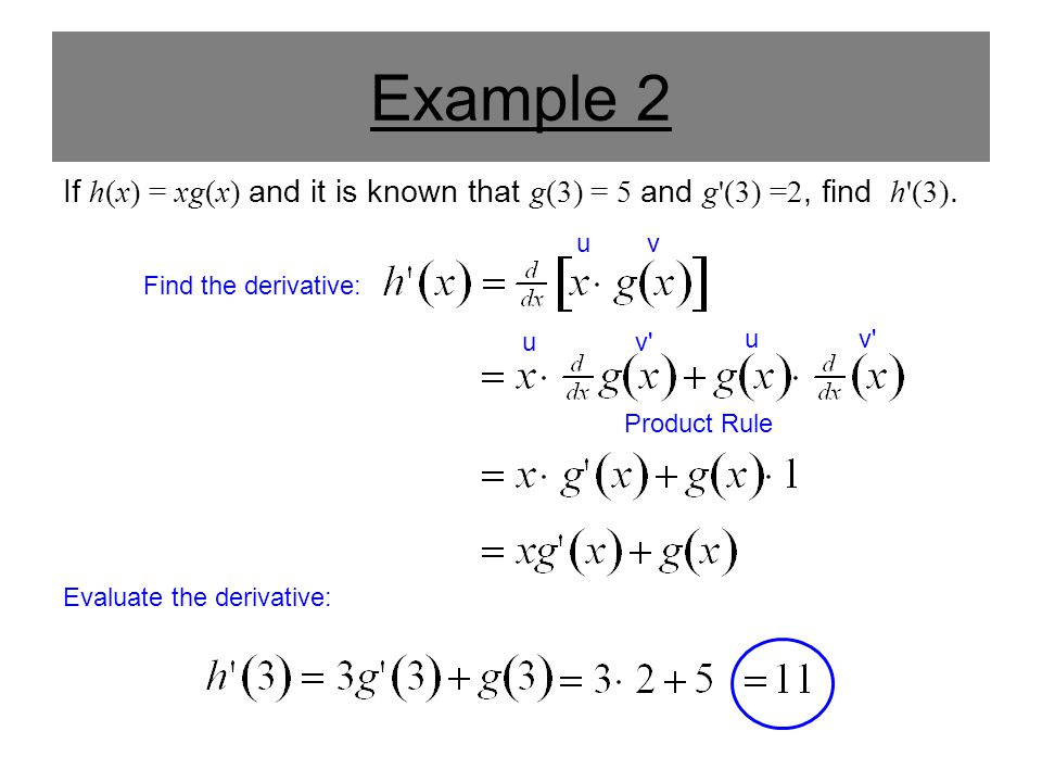 Example 2 If h(x) = xg(x) and it is known that g(3) = 5 and g (3) =2, find h (3). u. v. Find the derivative: