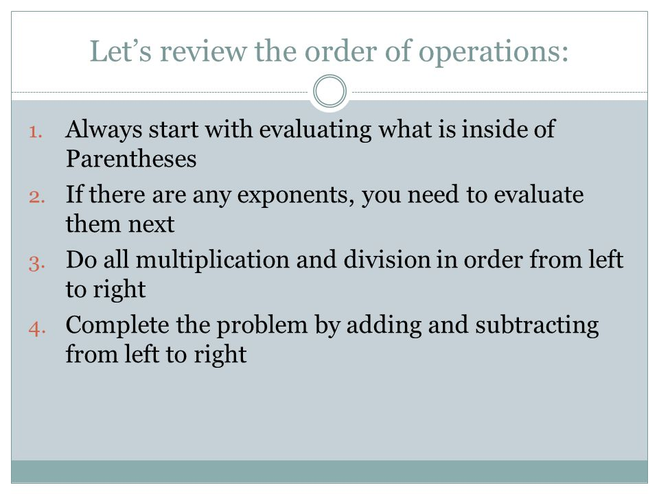 Let's review the order of operations: