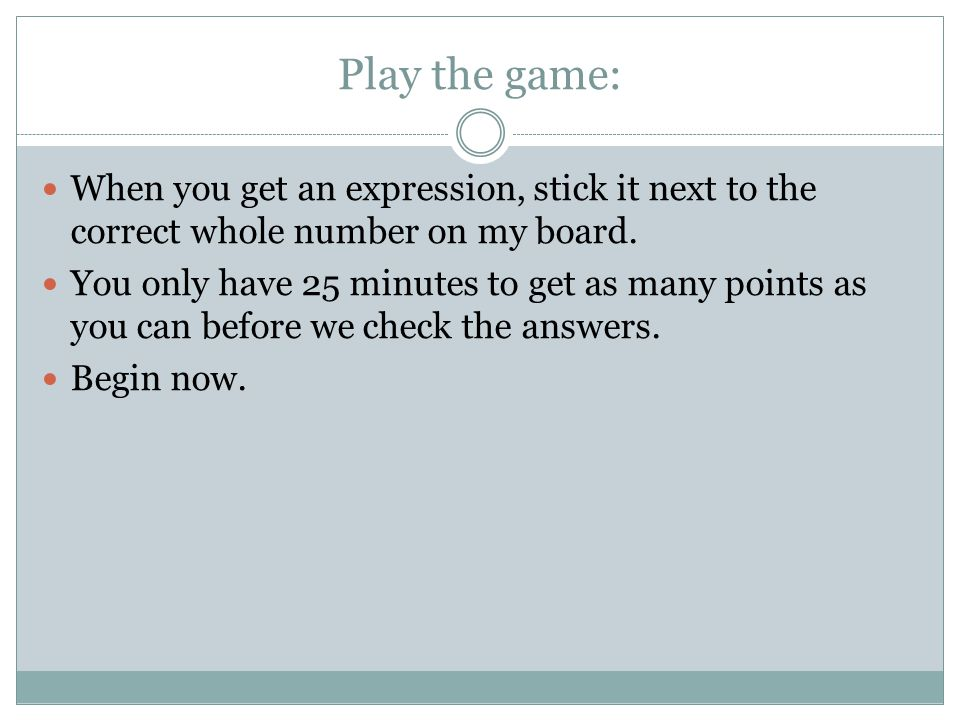 Play the game: When you get an expression, stick it next to the correct whole number on my board.