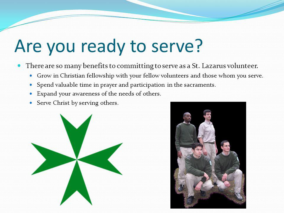 Are you ready to serve There are so many benefits to committing to serve as a St. Lazarus volunteer.