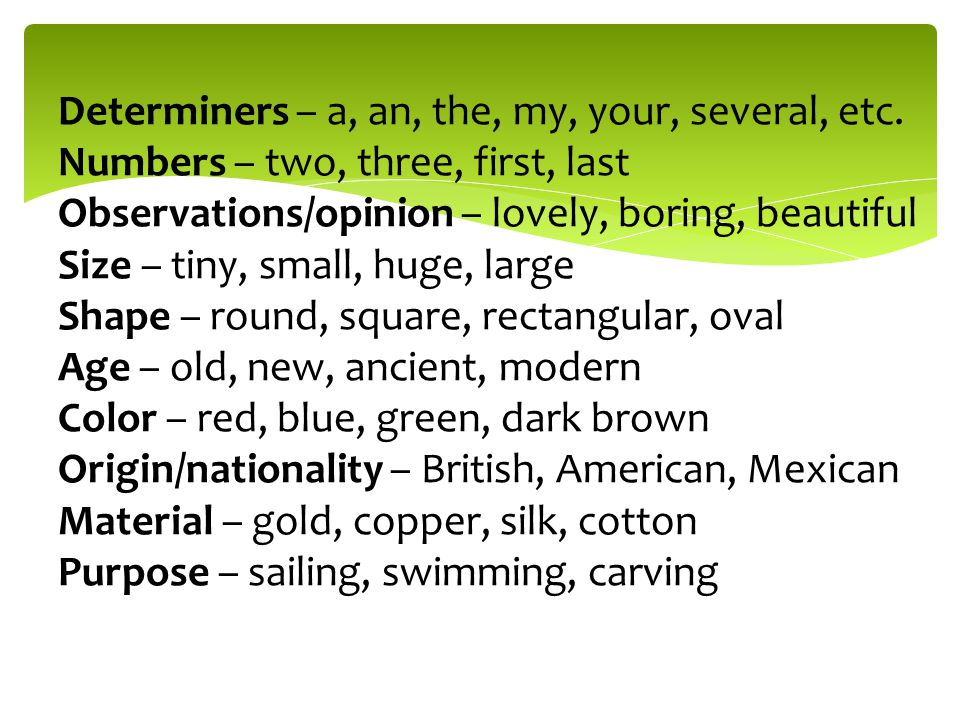 Determiners – a, an, the, my, your, several, etc