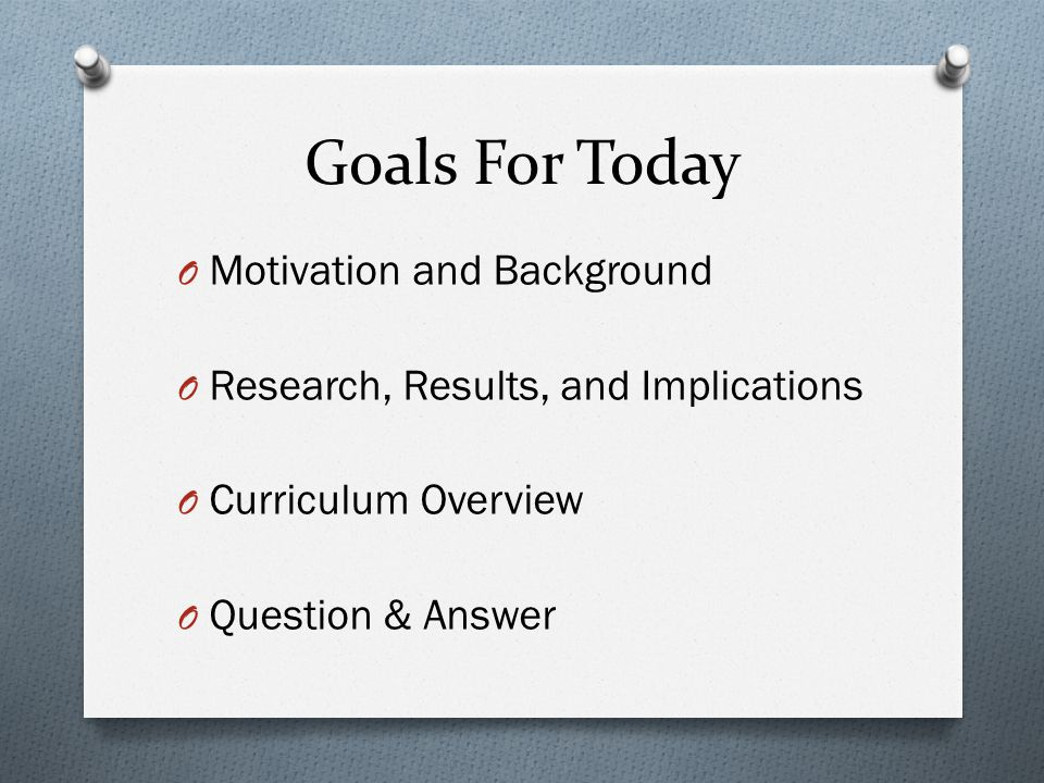 Goals For Today Motivation and Background