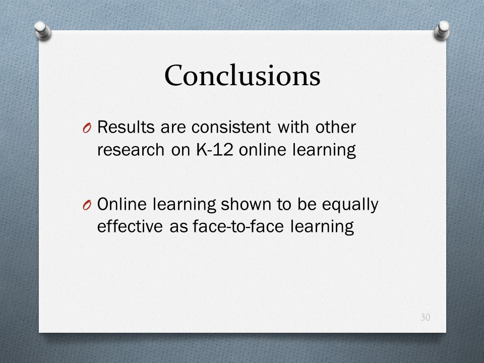 Conclusions Results are consistent with other research on K-12 online learning.