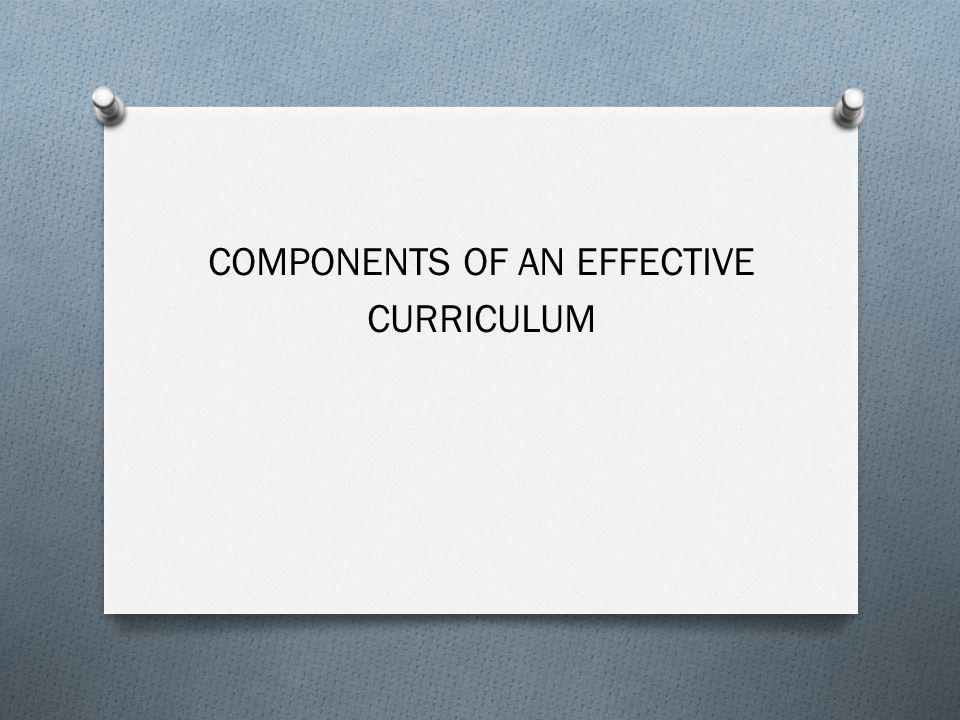 COMPONENTS OF AN EFFECTIVE CURRICULUM