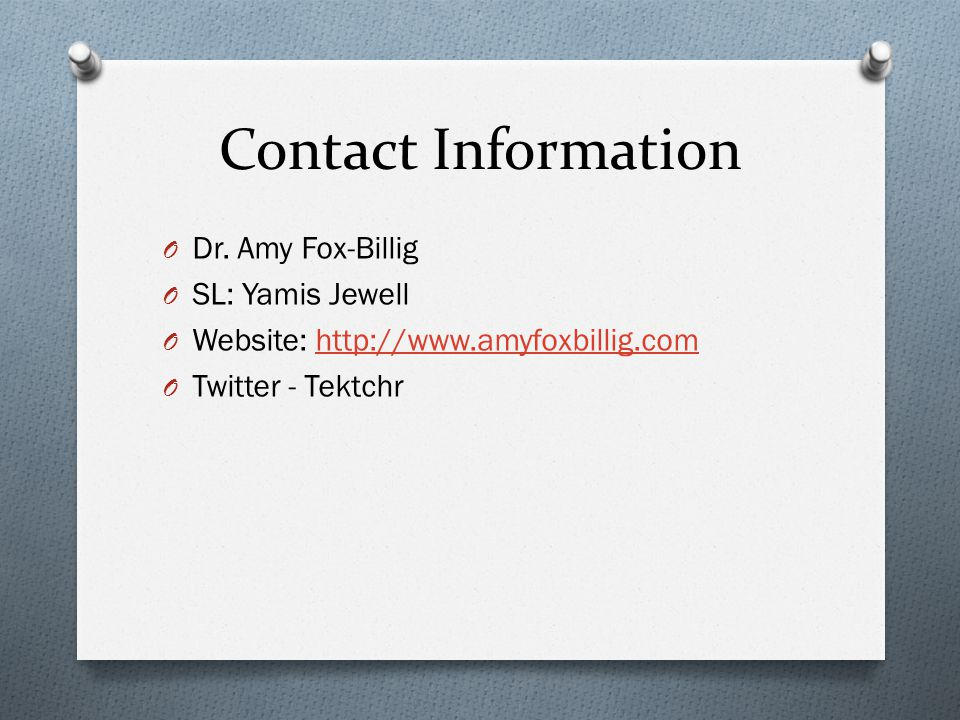 Contact Information Dr. Amy Fox-Billig. SL: Yamis Jewell.