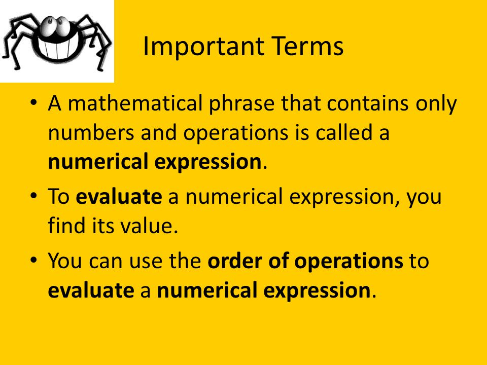 Important Terms A mathematical phrase that contains only numbers and operations is called a numerical expression.