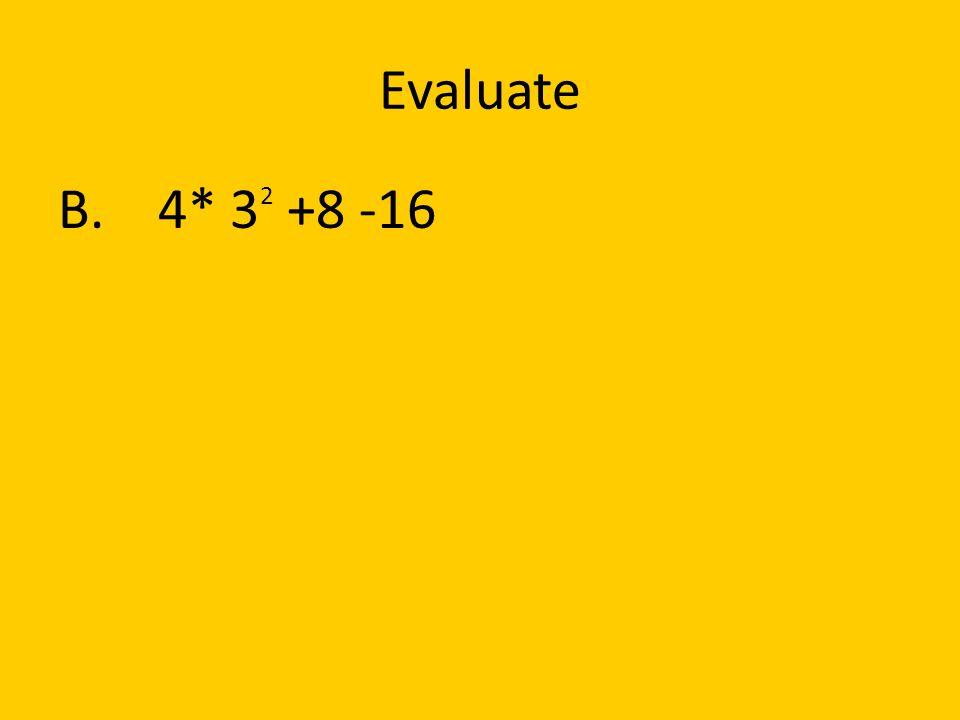 Evaluate B. 4* 32 +8 -16