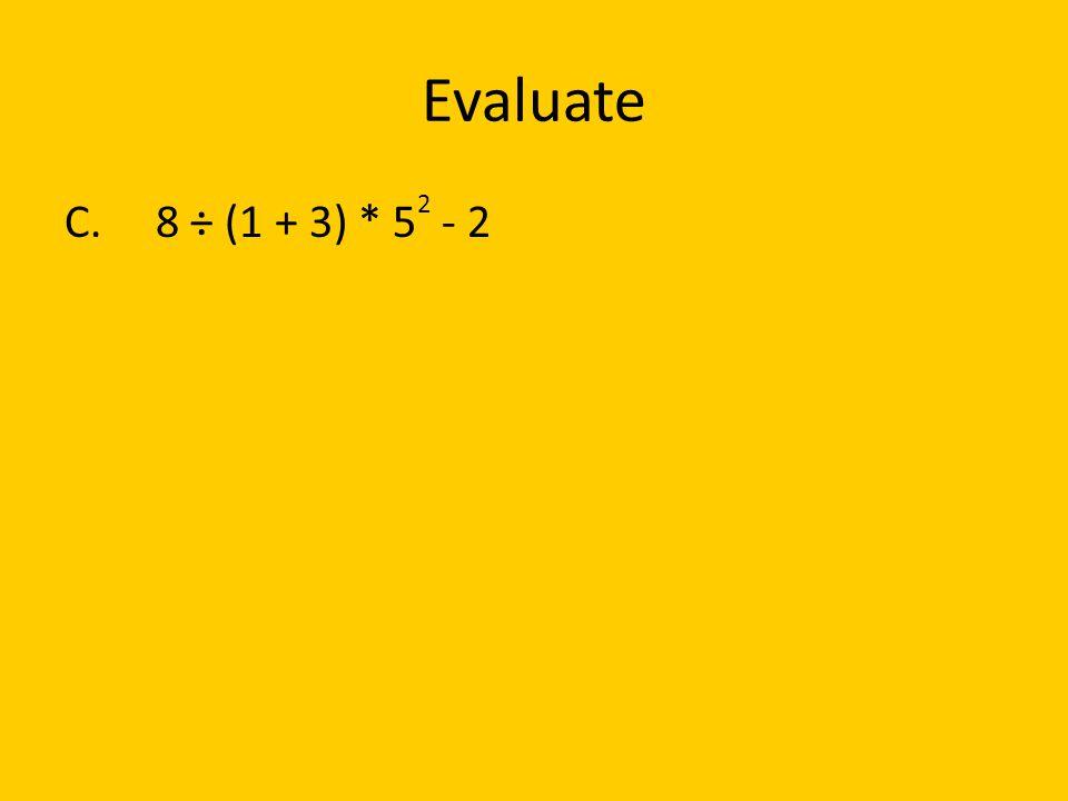 Evaluate C. 8 ÷ (1 + 3) * 52 - 2