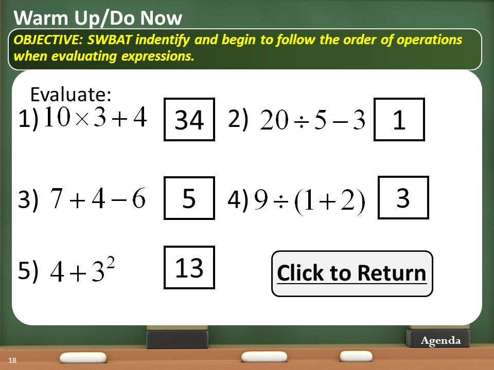 34 1 5 3 13 1) 2) 3) 4) 5) Click to Return Warm Up/Do Now Evaluate:
