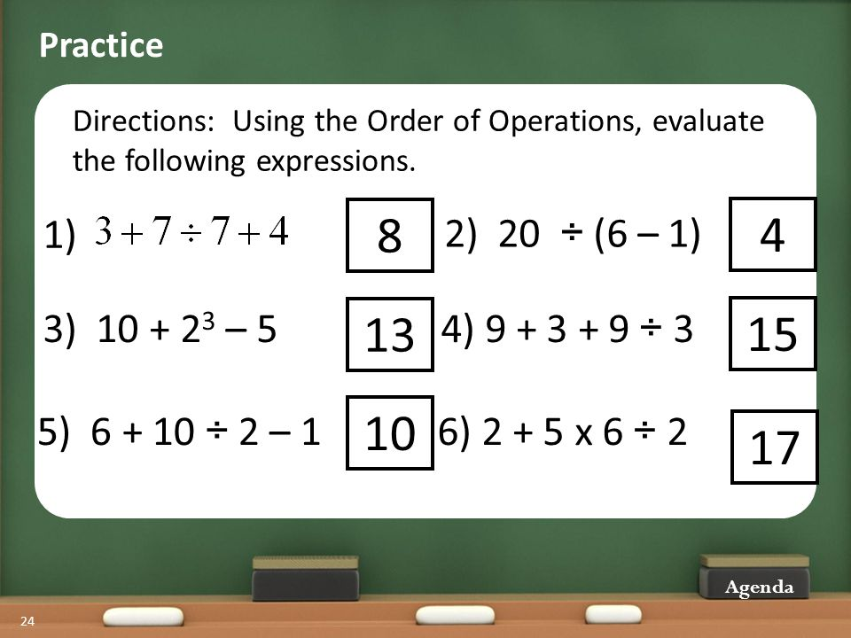 Practice Directions: Using the Order of Operations, evaluate the following expressions. 1) 8. 2) 20 ÷ (6 – 1)