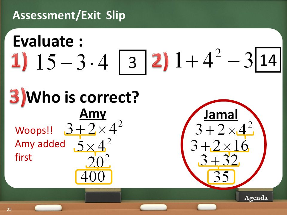 1) 2) 3) Evaluate : 14 3 Who is correct Amy Jamal