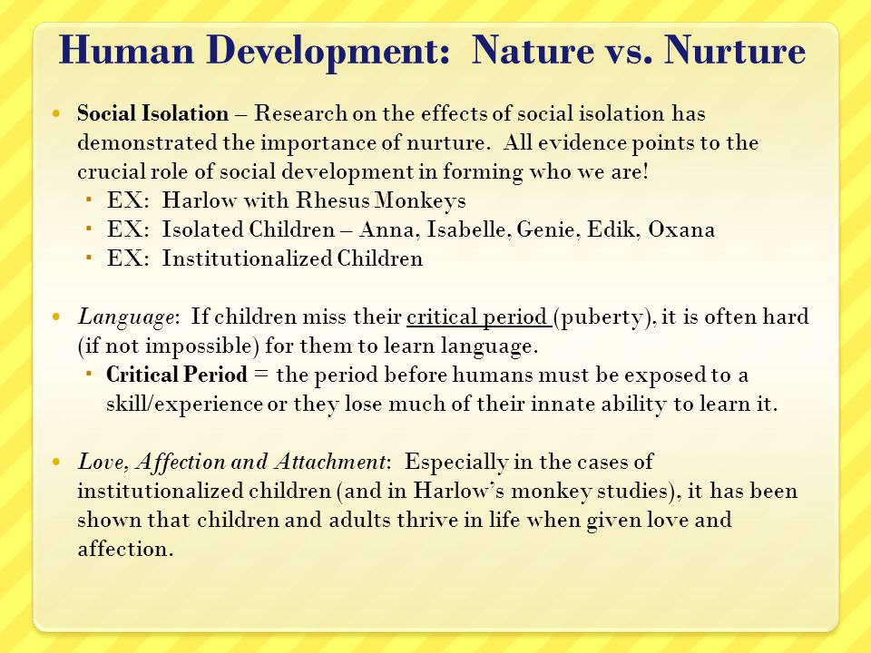 a discussion on the influence of nature versus nurture in human development Essay: nature vs nurture or the more we understand about development and behavior, the more obvious it becomes that nature and nurture are similarly influences rather than determinants environments, and individual choice explains that in human development and behavior.