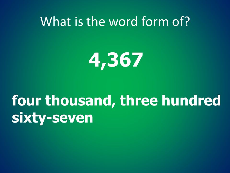 4,367 What is the word form of four thousand, three hundred