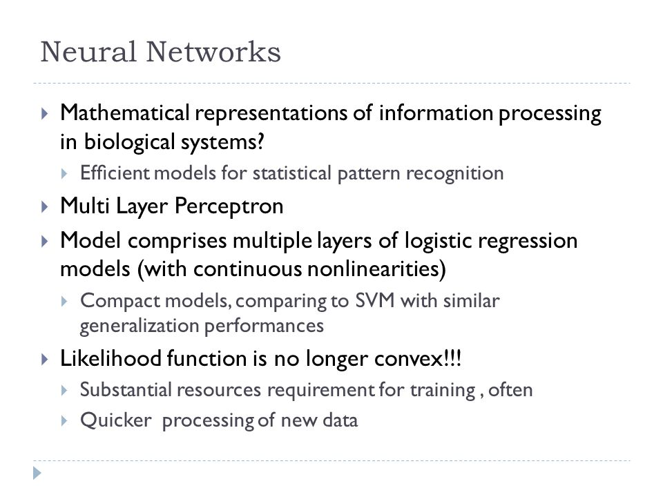Neural Networks Mathematical representations of information processing in biological systems Efficient models for statistical pattern recognition.