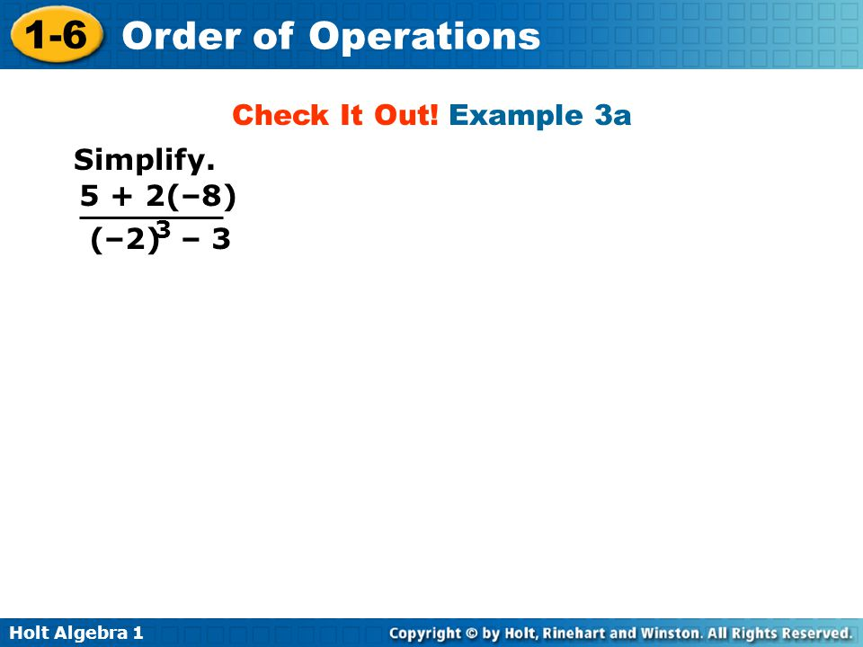 Check It Out! Example 3a Simplify. 5 + 2(–8) (–2) – 3 3