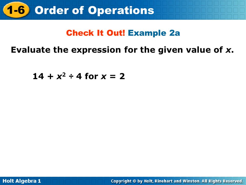 Check It Out! Example 2a Evaluate the expression for the given value of x. 14 + x2 ÷ 4 for x = 2