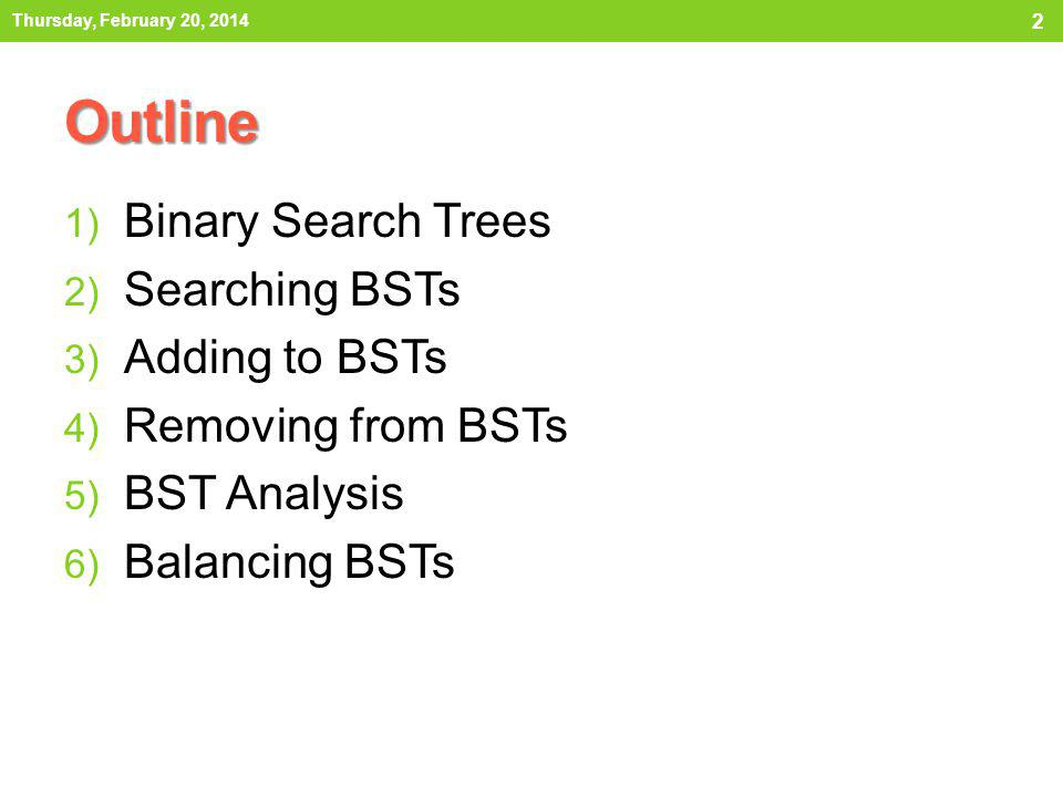 Outline Binary Search Trees Searching BSTs Adding to BSTs