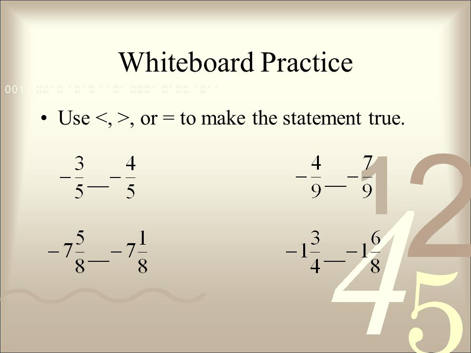 Whiteboard Practice Use <, >, or = to make the statement true.