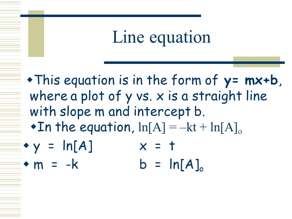 Line equation This equation is in the form of y= mx+b, where a plot of y vs. x is a straight line with slope m and intercept b.