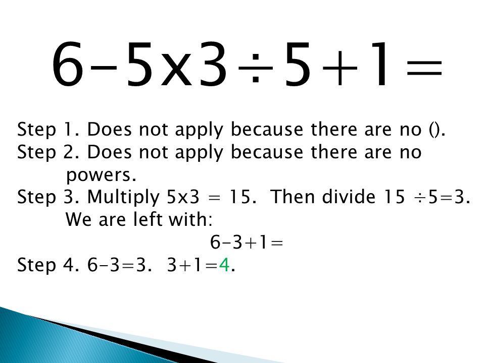 6-5x3÷5+1= Step 1. Does not apply because there are no ().