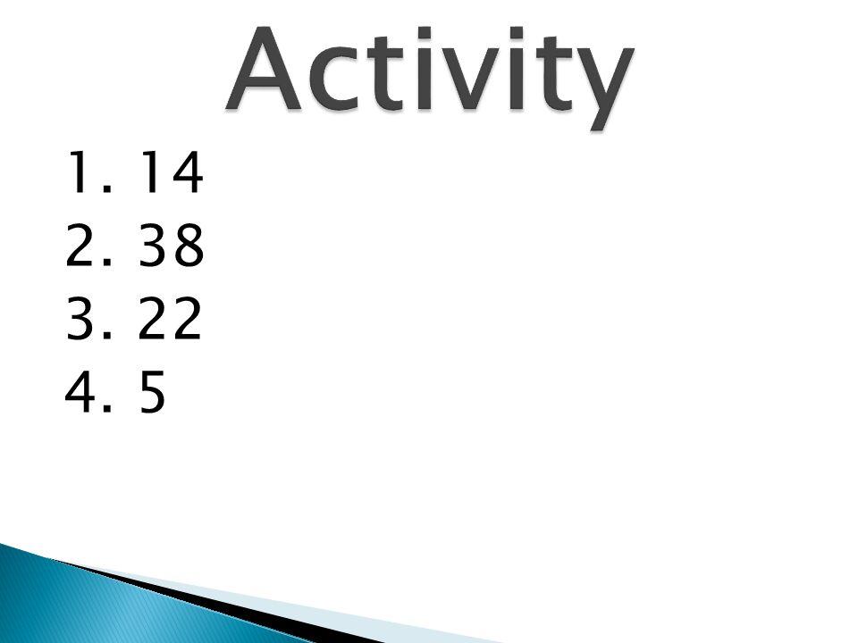 Activity 1. 14 2. 38 3. 22 4. 5