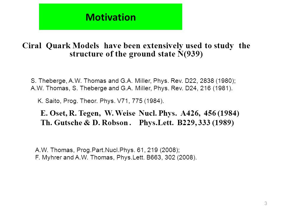 Motivation Ciral Quark Models have been extensively used to study the structure of the ground state N(939)