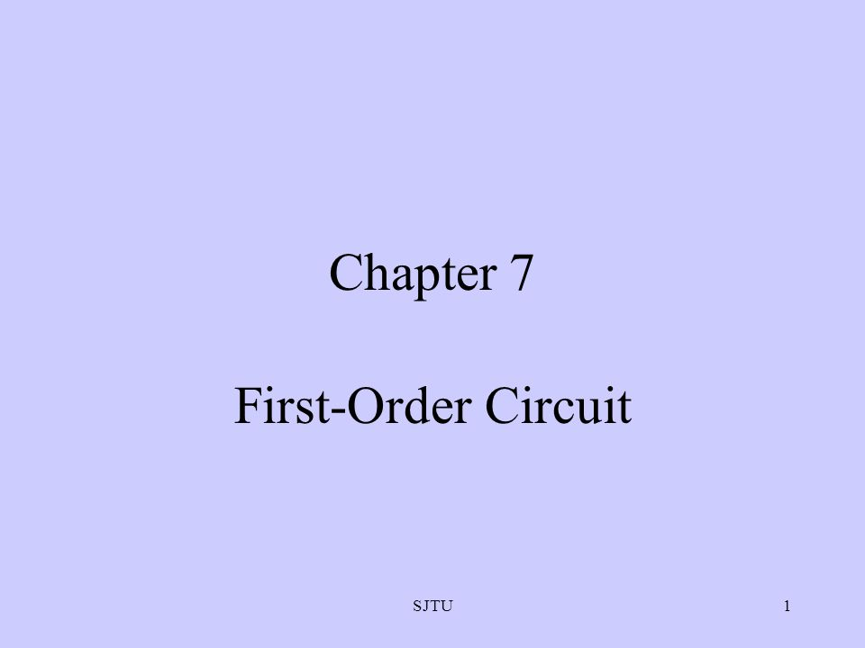 Chapter 7 First-Order Circuit SJTU