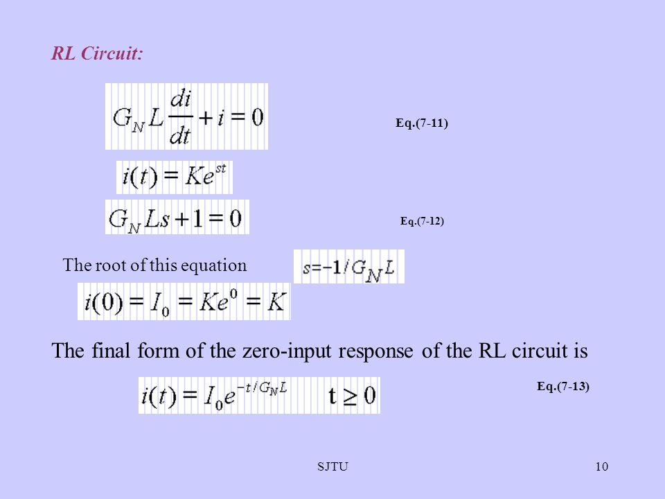 RL Circuit: Eq.(7-11) Eq.(7-12) The root of this equation. The final form of the zero-input response of the RL circuit is.