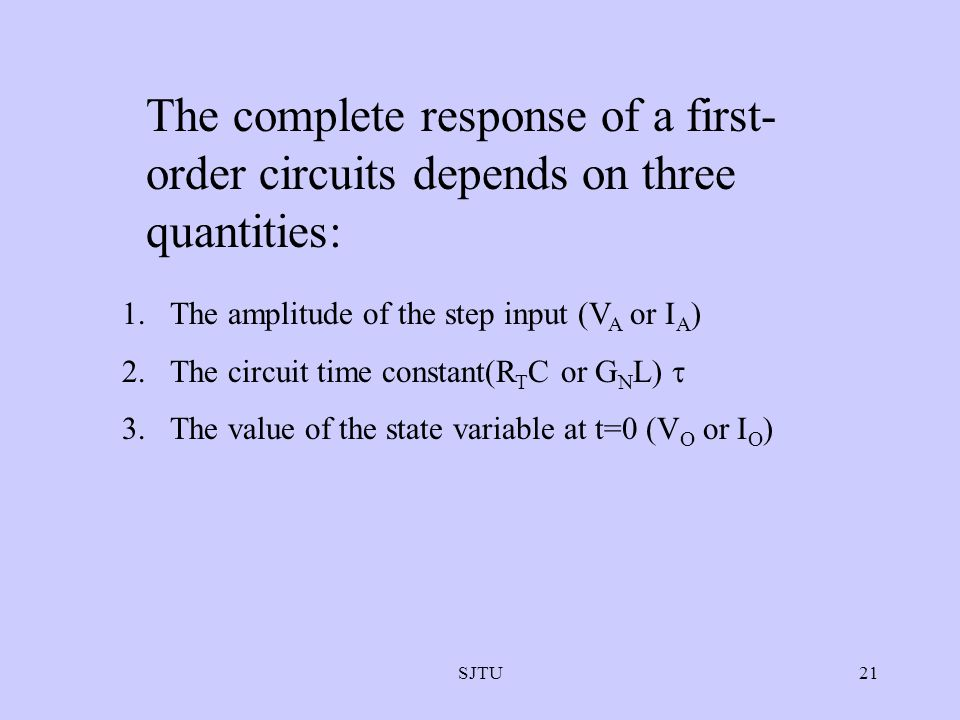 The complete response of a first-order circuits depends on three quantities: