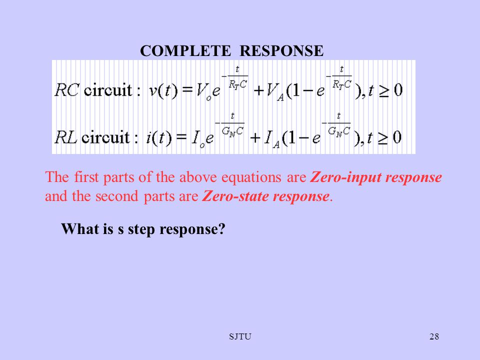 COMPLETE RESPONSE The first parts of the above equations are Zero-input response and the second parts are Zero-state response.