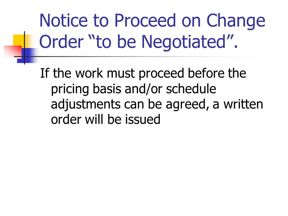 Notice to Proceed on Change Order to be Negotiated .