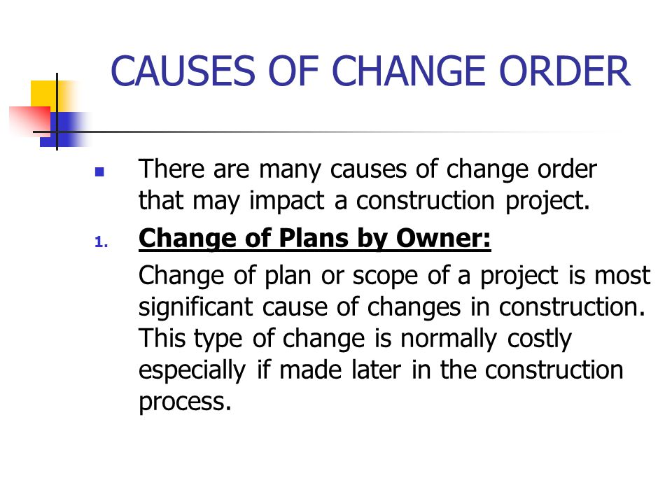CAUSES OF CHANGE ORDER There are many causes of change order that may impact a construction project.