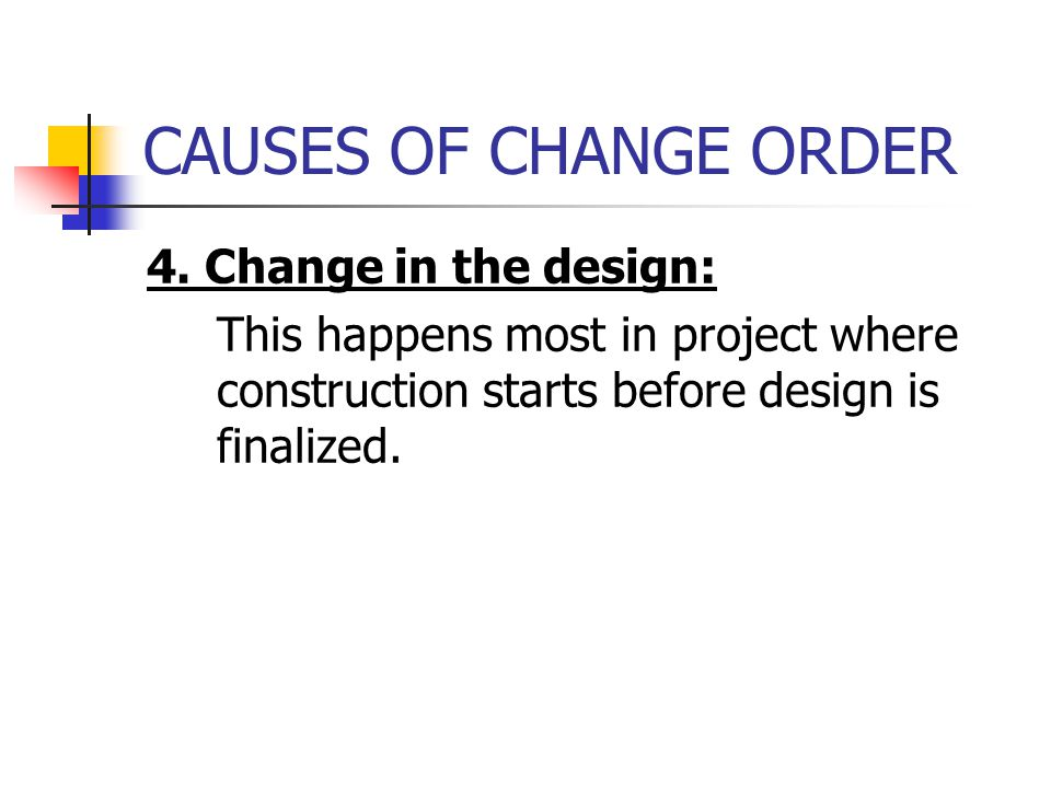 CAUSES OF CHANGE ORDER 4. Change in the design: