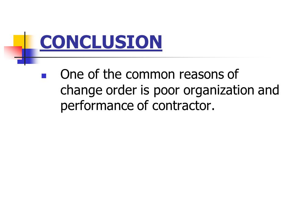 CONCLUSION One of the common reasons of change order is poor organization and performance of contractor.