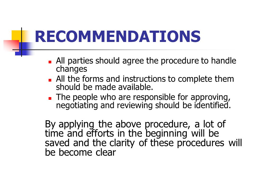 RECOMMENDATIONS All parties should agree the procedure to handle changes. All the forms and instructions to complete them should be made available.