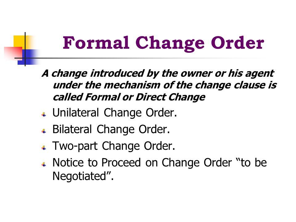 Formal Change Order Unilateral Change Order. Bilateral Change Order.