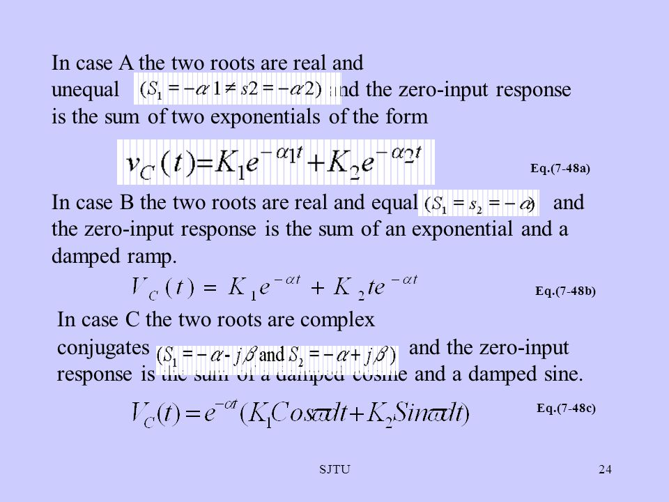 In case A the two roots are real and unequal and the zero-input response is the sum of two exponentials of the form