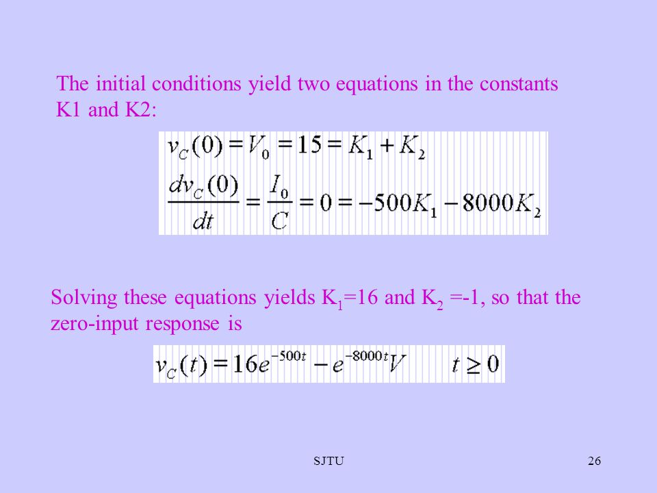 The initial conditions yield two equations in the constants K1 and K2: