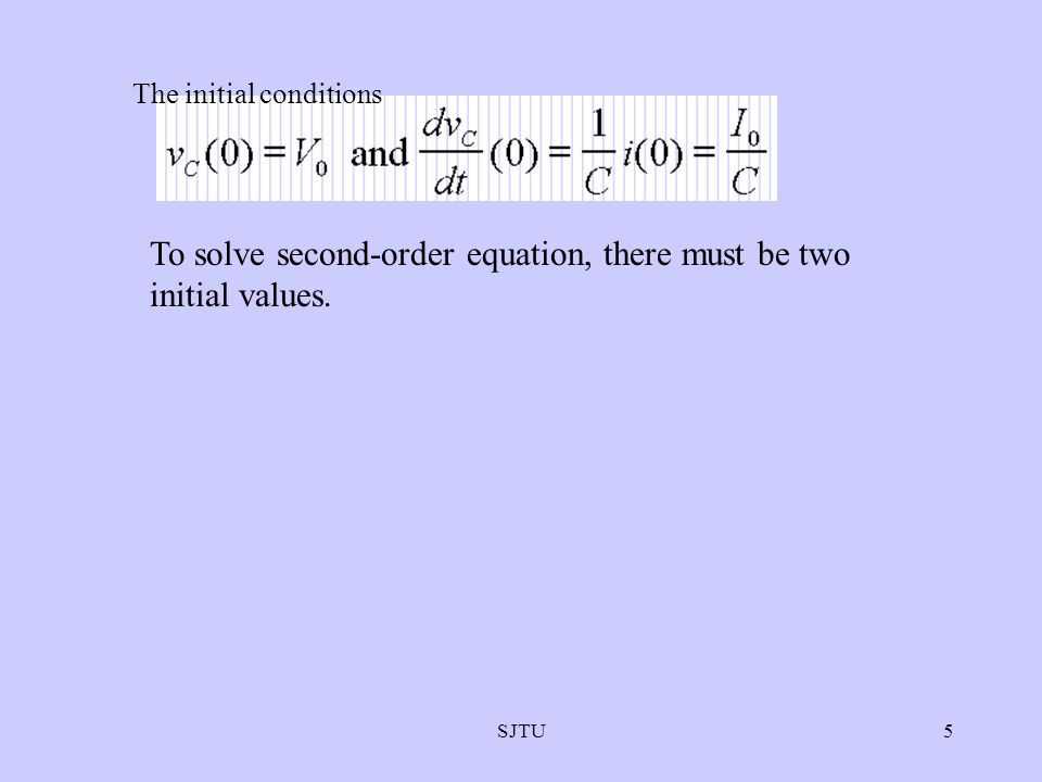 To solve second-order equation, there must be two initial values.
