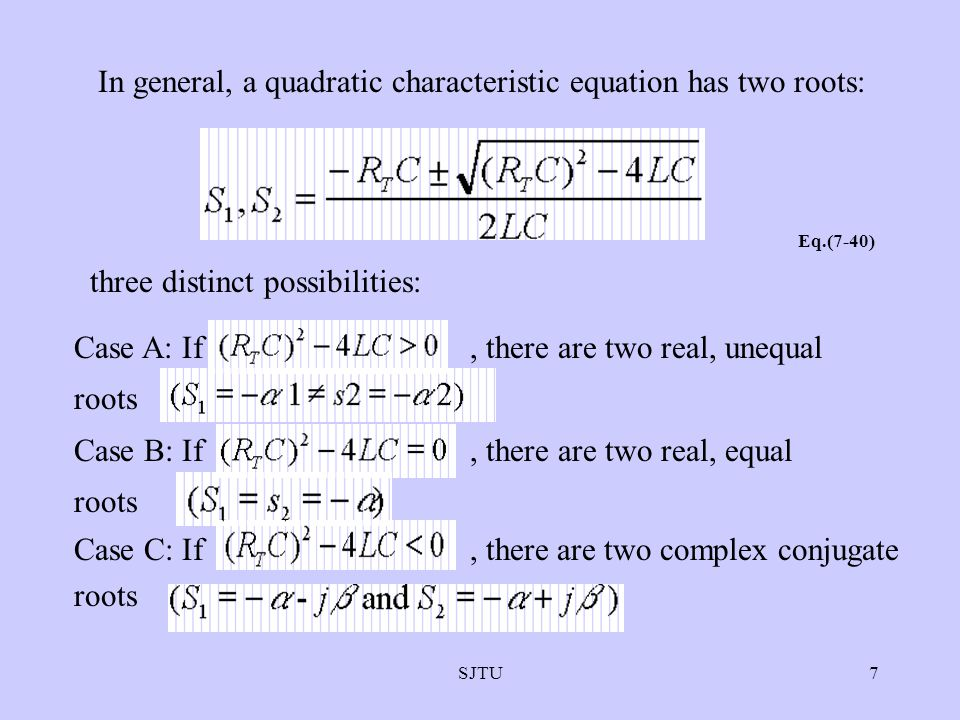 In general, a quadratic characteristic equation has two roots: