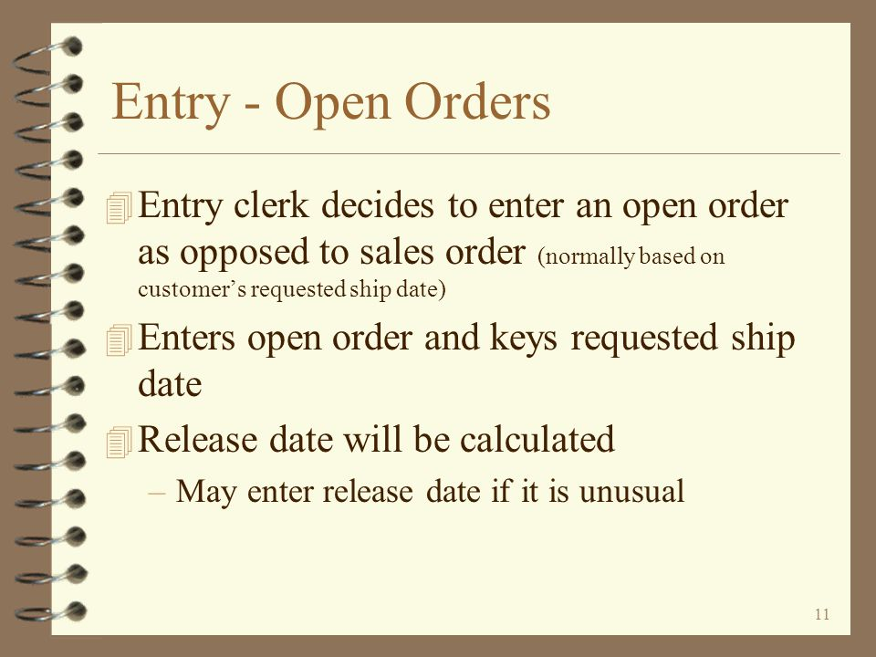 Entry - Open Orders Entry clerk decides to enter an open order as opposed to sales order (normally based on customer's requested ship date)