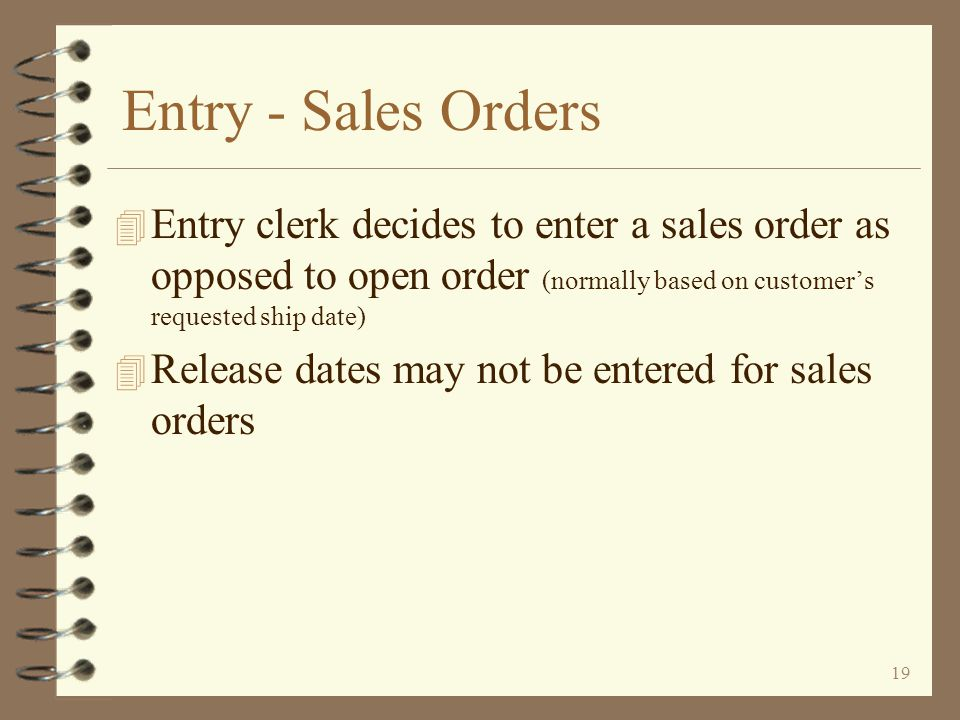 Entry - Sales Orders Entry clerk decides to enter a sales order as opposed to open order (normally based on customer's requested ship date)