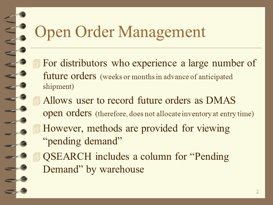 Open Order Management For distributors who experience a large number of future orders (weeks or months in advance of anticipated shipment)