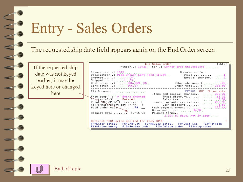 Entry - Sales Orders The requested ship date field appears again on the End Order screen.