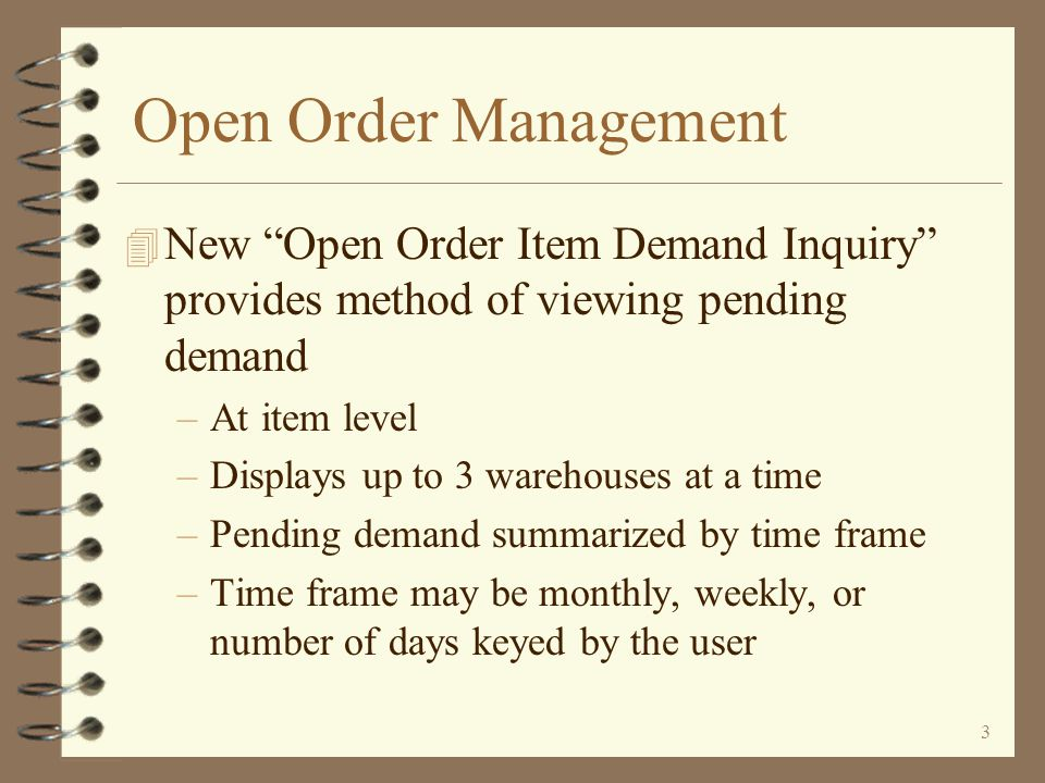 Open Order Management New Open Order Item Demand Inquiry provides method of viewing pending demand.