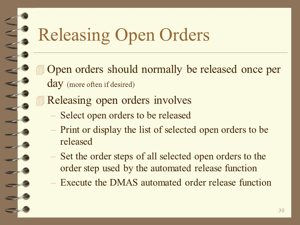 Releasing Open Orders Open orders should normally be released once per day (more often if desired) Releasing open orders involves.